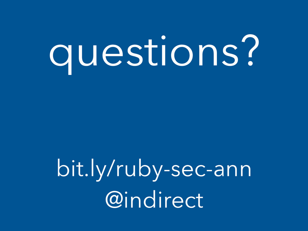 questions? bit.ly/ruby-sec-ann @indirect