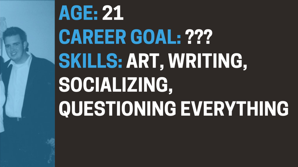 AGE: 21 CAREER GOAL: ??? SKILLS: ART, WRITING, ...