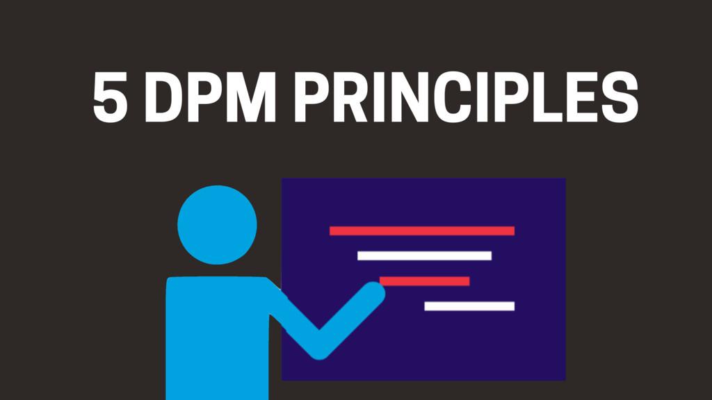 5 DPM PRINCIPLES