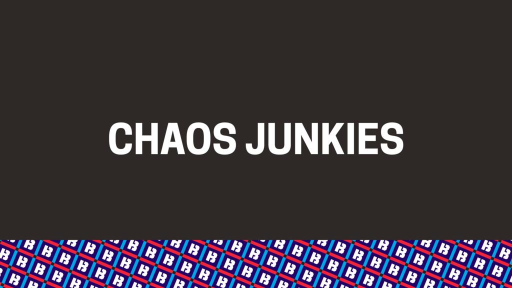 CHAOS JUNKIES