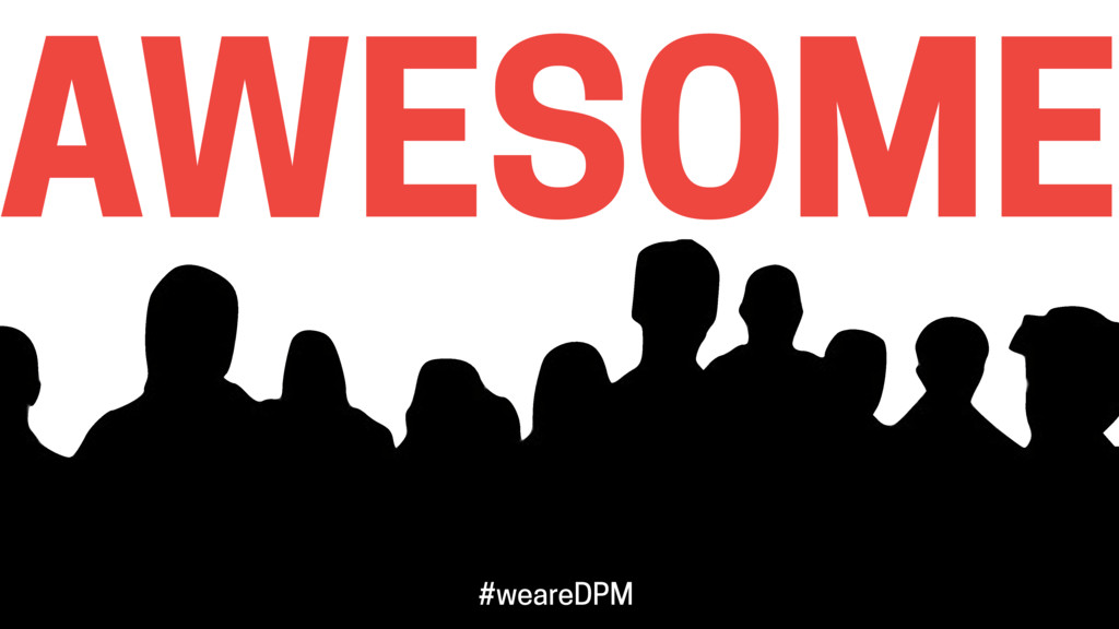 AWESOME #weareDPM