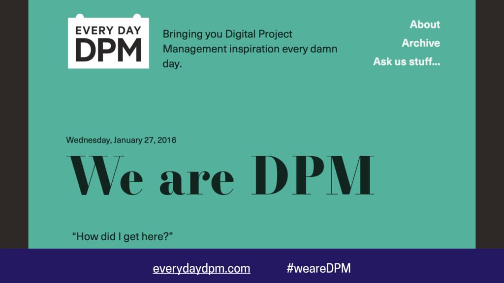everydaydpm.com #weareDPM