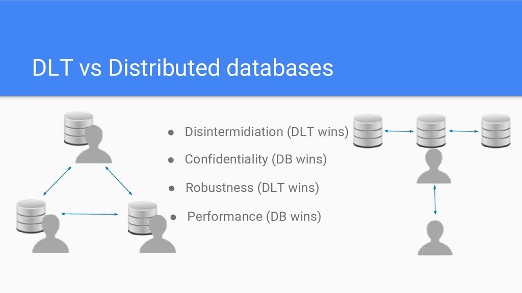 DLT vs Distributed databases ● Disintermidiatio...