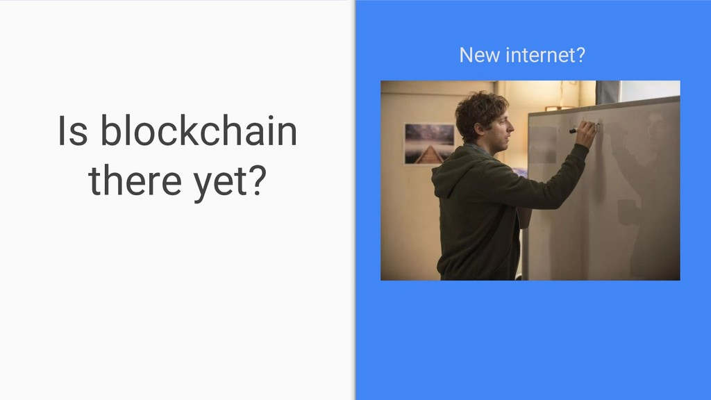 Is blockchain there yet? New internet?