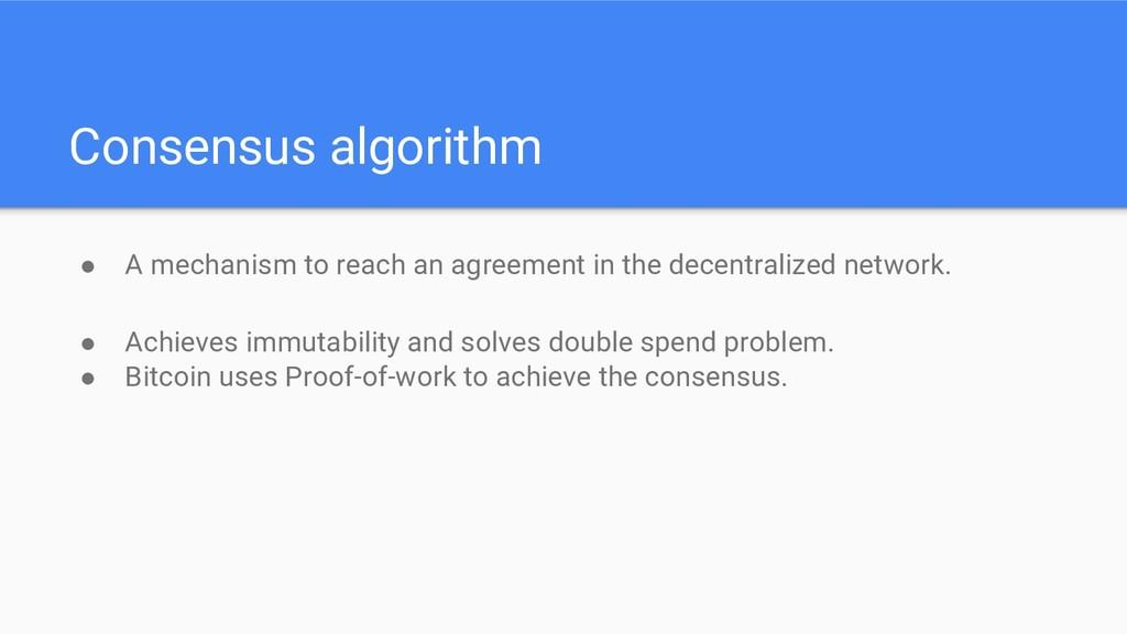 Consensus algorithm ● A mechanism to reach an a...