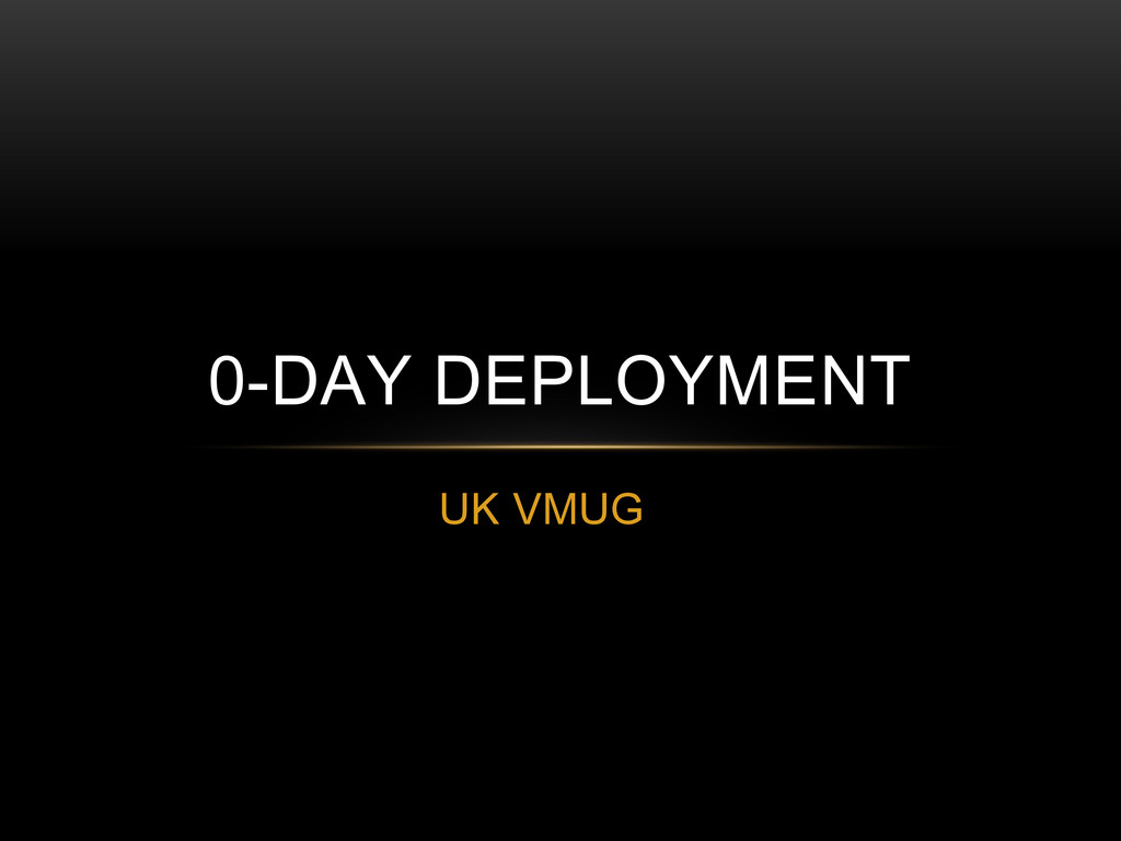 UK VMUG 0-DAY DEPLOYMENT