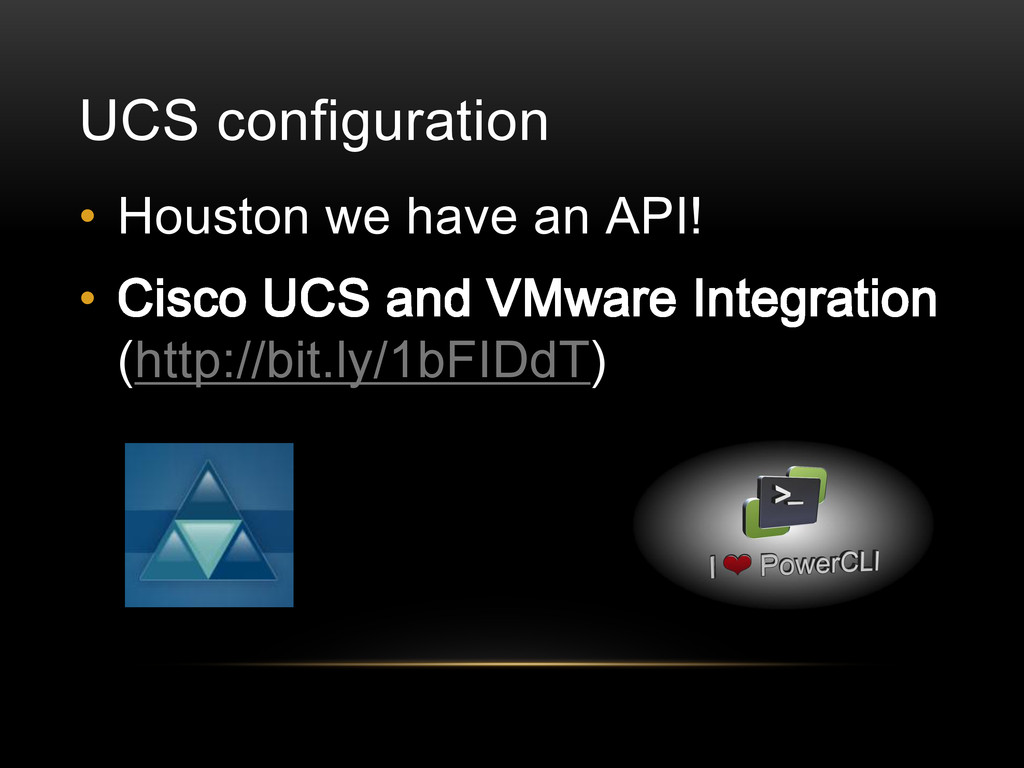 UCS configuration • Houston we have an API! • C...