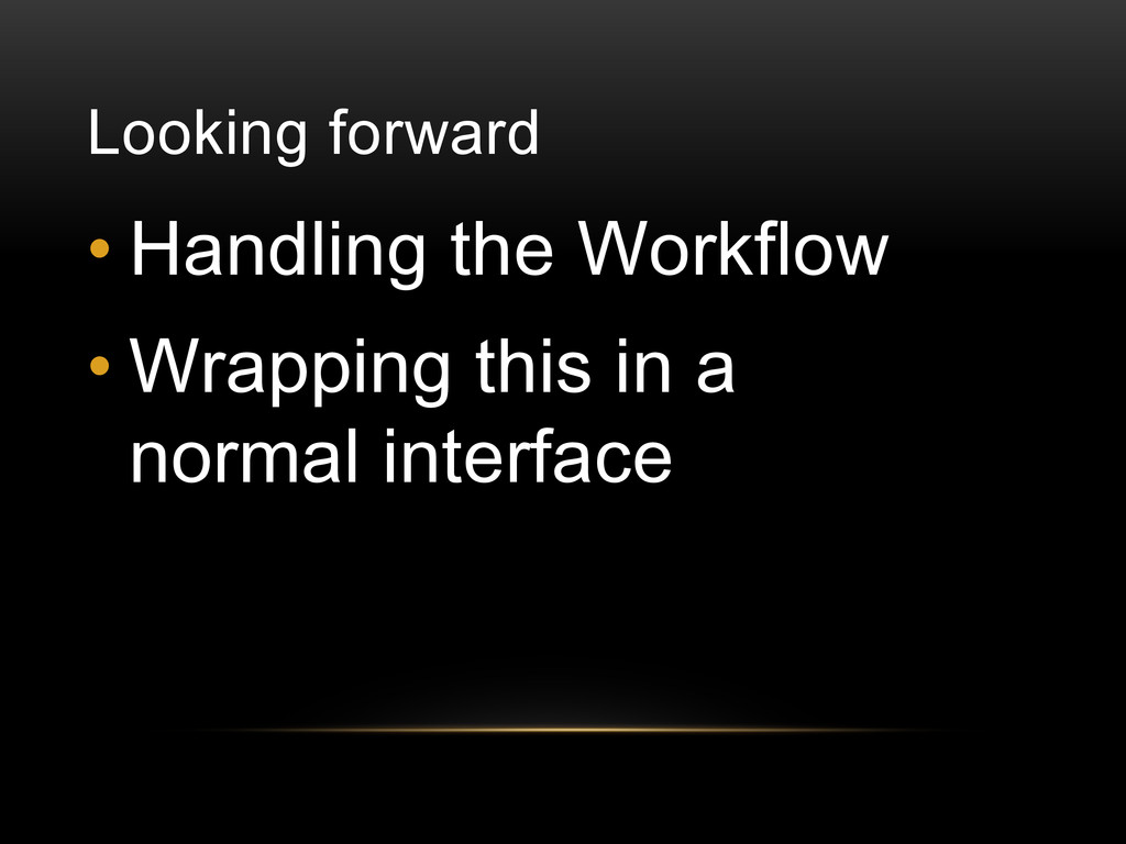 Looking forward • Handling the Workflow • Wrapp...