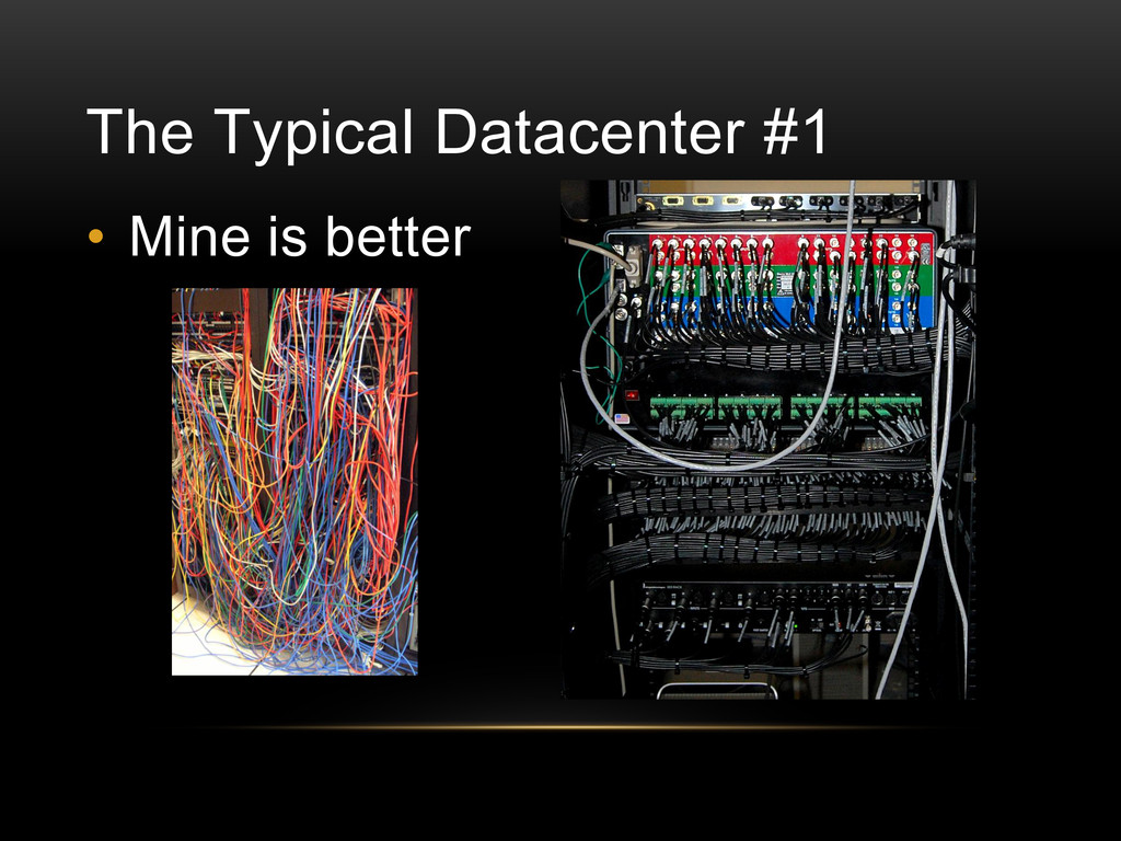 The Typical Datacenter #1 • Mine is better