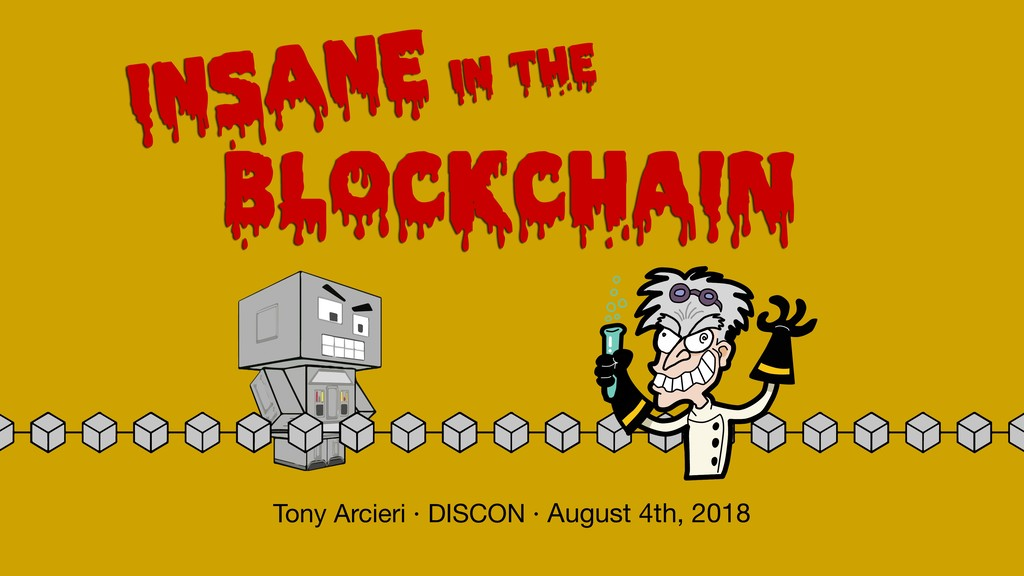 BLOCKCHAIN Insane in the Tony Arcieri · DISCON ...