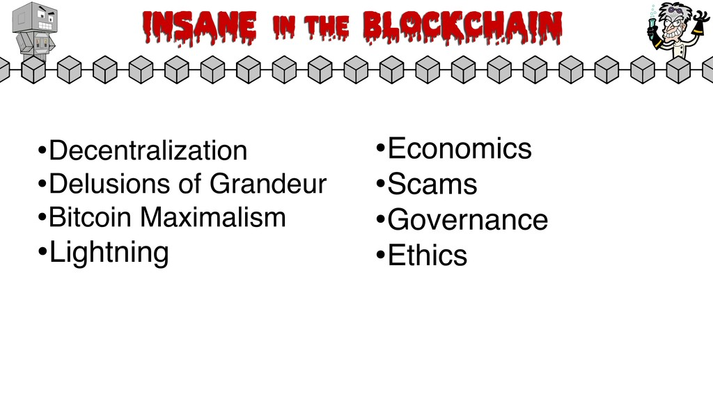 Insane in the BLOCKCHAIN •Decentralization •Del...