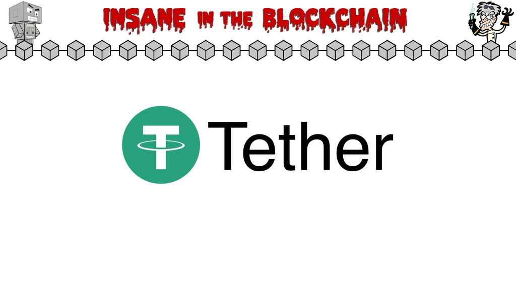 Insane in the BLOCKCHAIN Tether