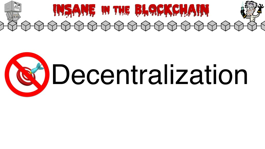 Insane in the BLOCKCHAIN  Decentralization