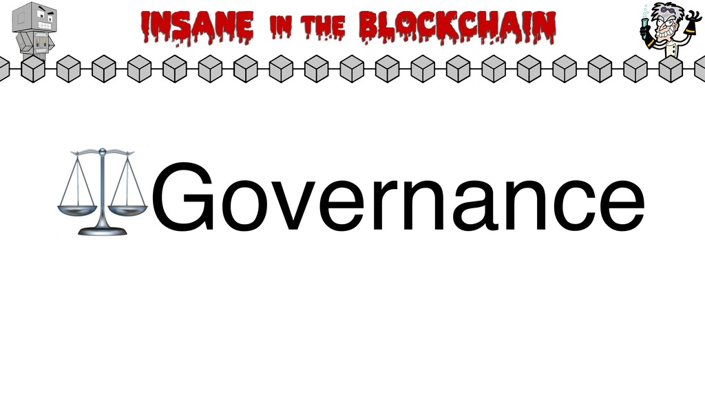 Insane in the BLOCKCHAIN ⚖Governance