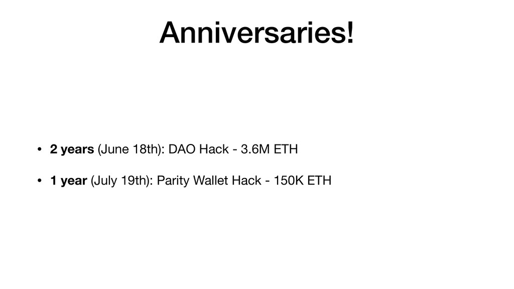 Anniversaries! • 2 years (June 18th): DAO Hack ...