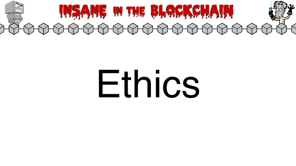 Insane in the BLOCKCHAIN Ethics