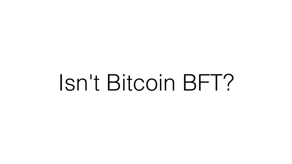 Isn't Bitcoin BFT?