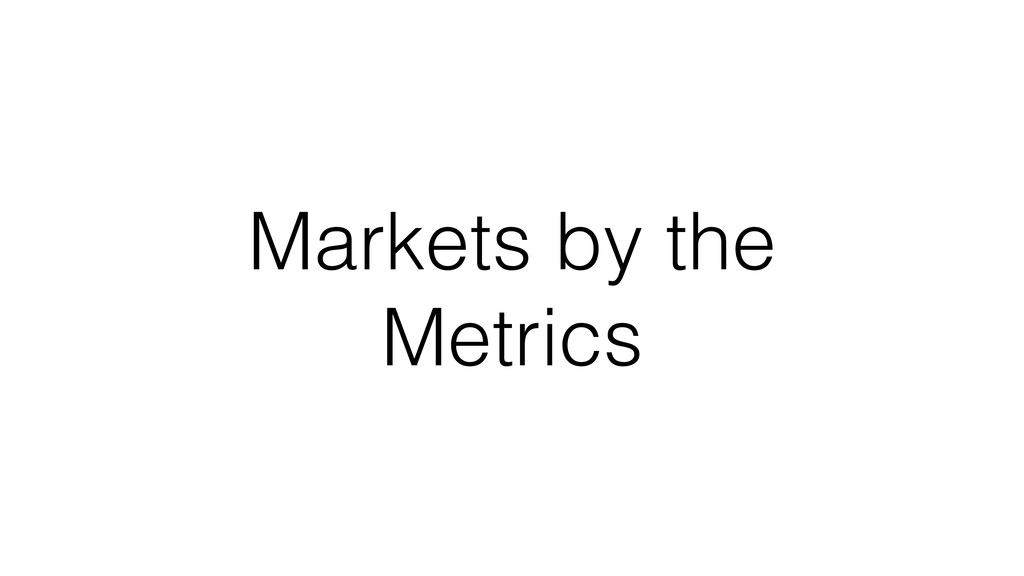 Markets by the Metrics