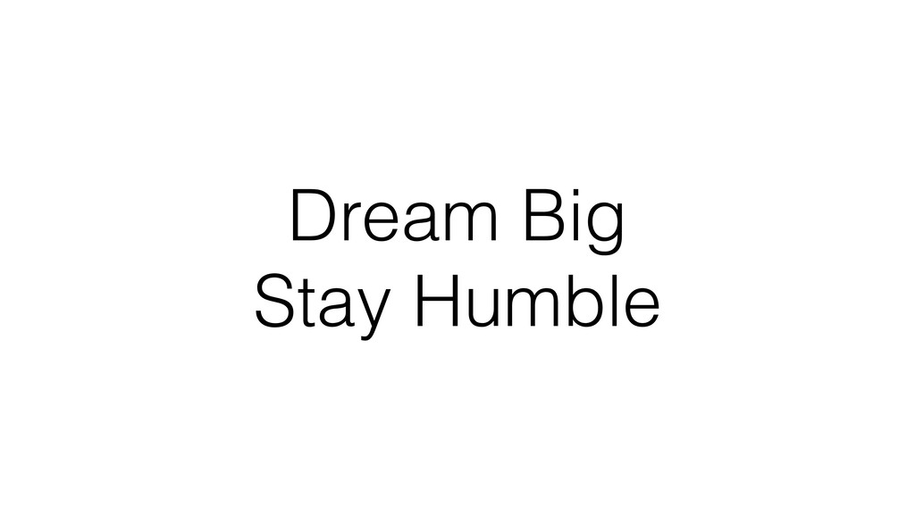 Dream Big Stay Humble