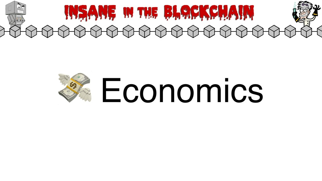 Insane in the BLOCKCHAIN  Economics
