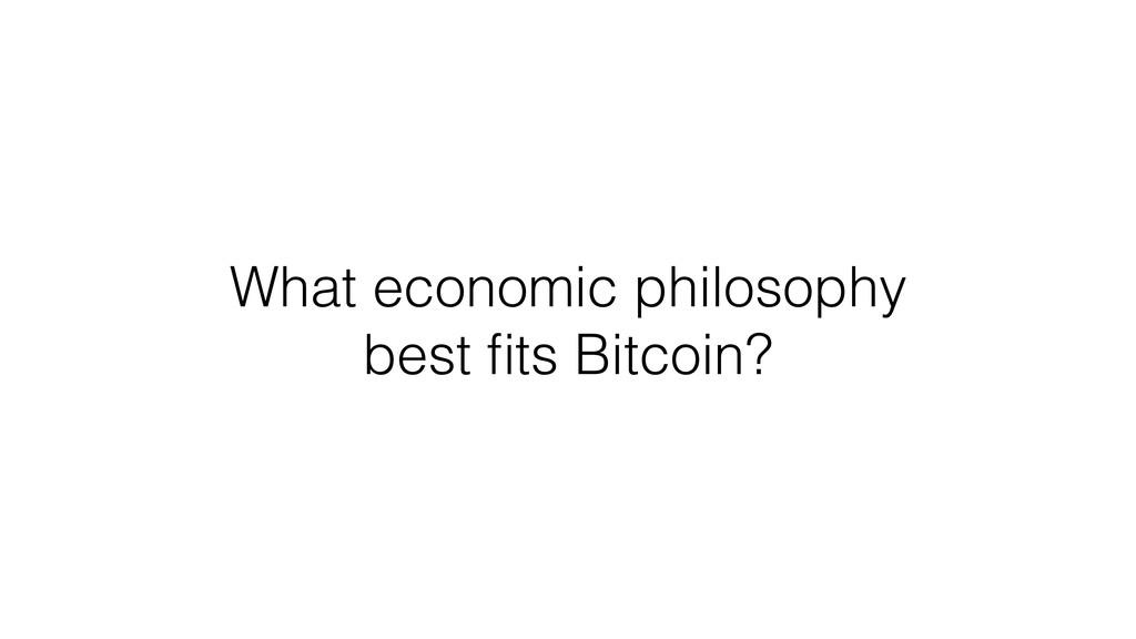 What economic philosophy best fits Bitcoin?