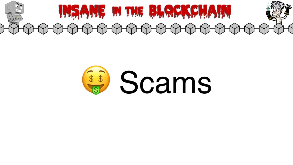 Insane in the BLOCKCHAIN  Scams