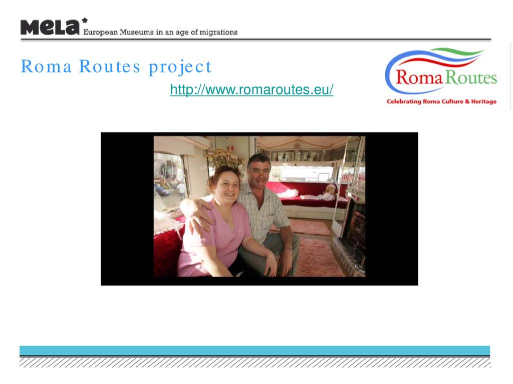 Roma Routes project http://www.romaroutes.eu/