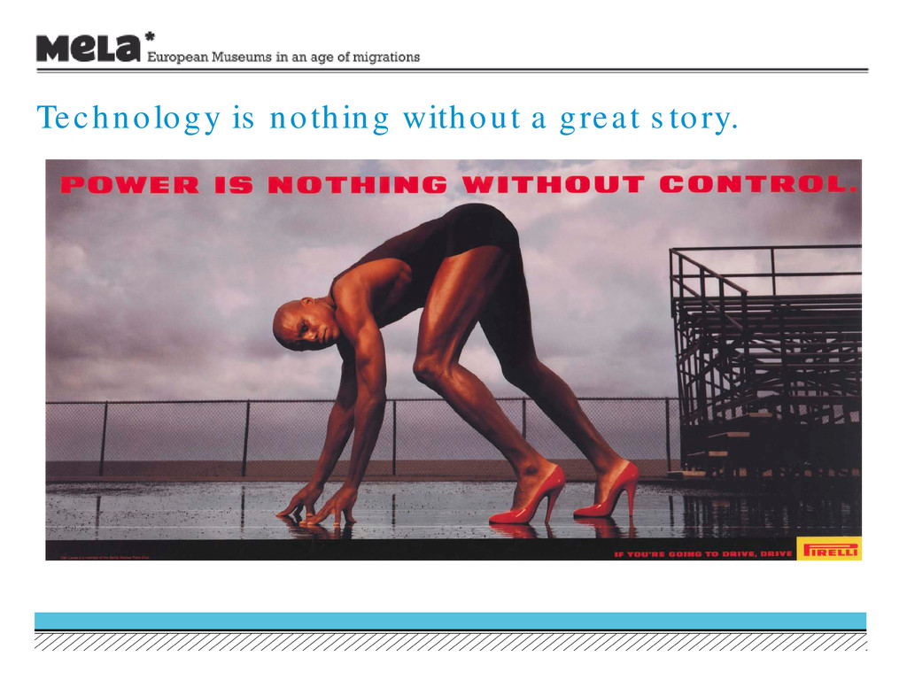 Technology is nothing without a great s tory.