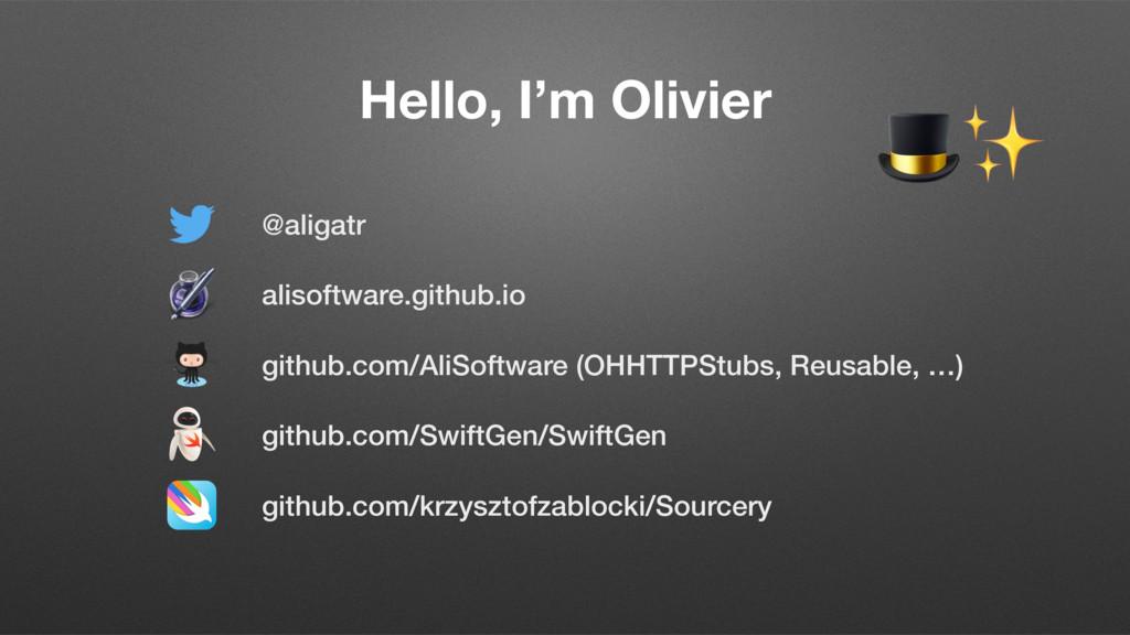 Hello, I'm Olivier github.com/SwiftGen/SwiftGen...