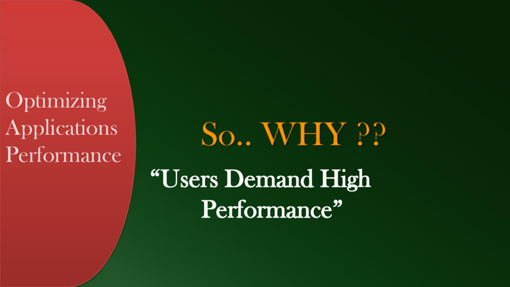 So.. WHY ?? Optimizing Applications Performance...