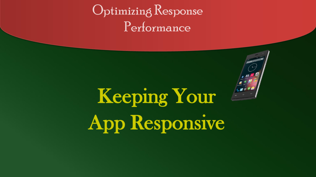 Keeping Your App Responsive Optimizing Response...