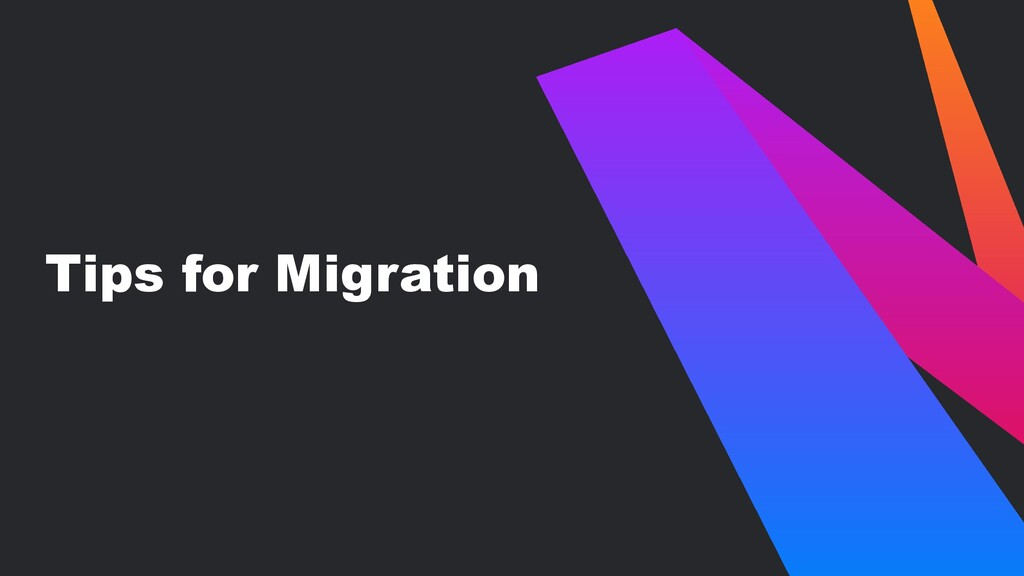 Tips for Migration