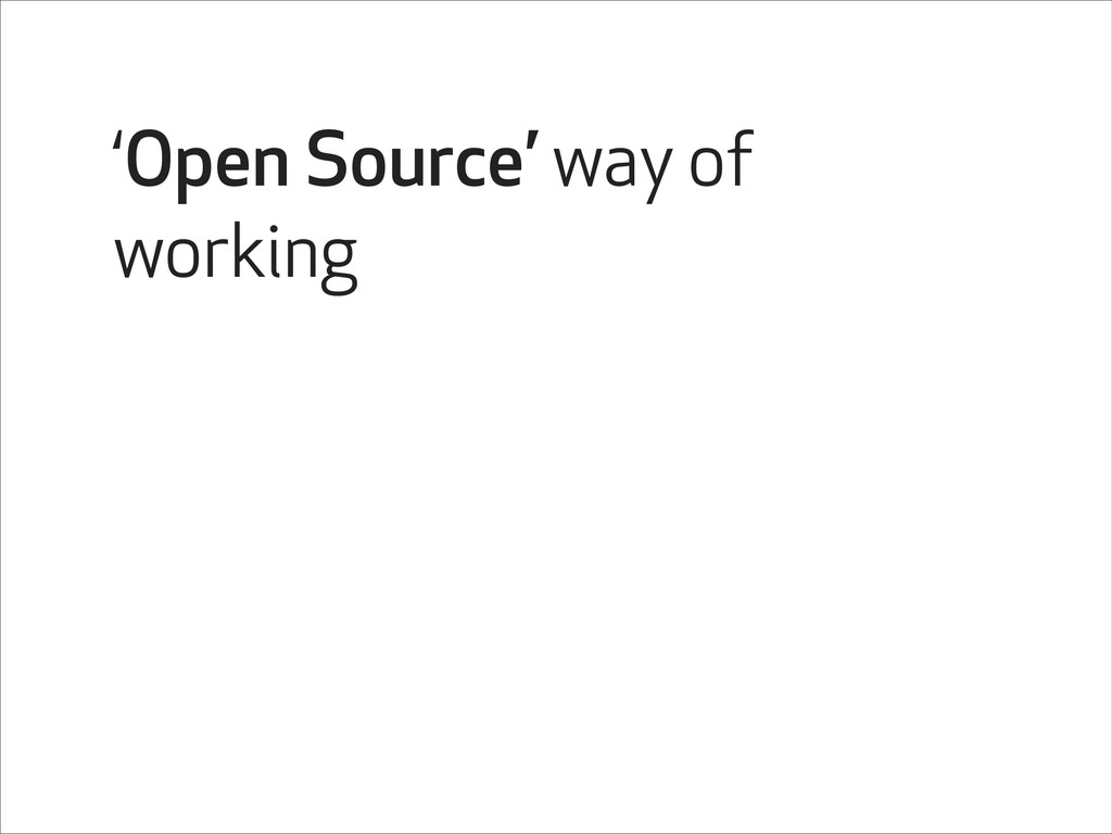 'Open Source' way of working