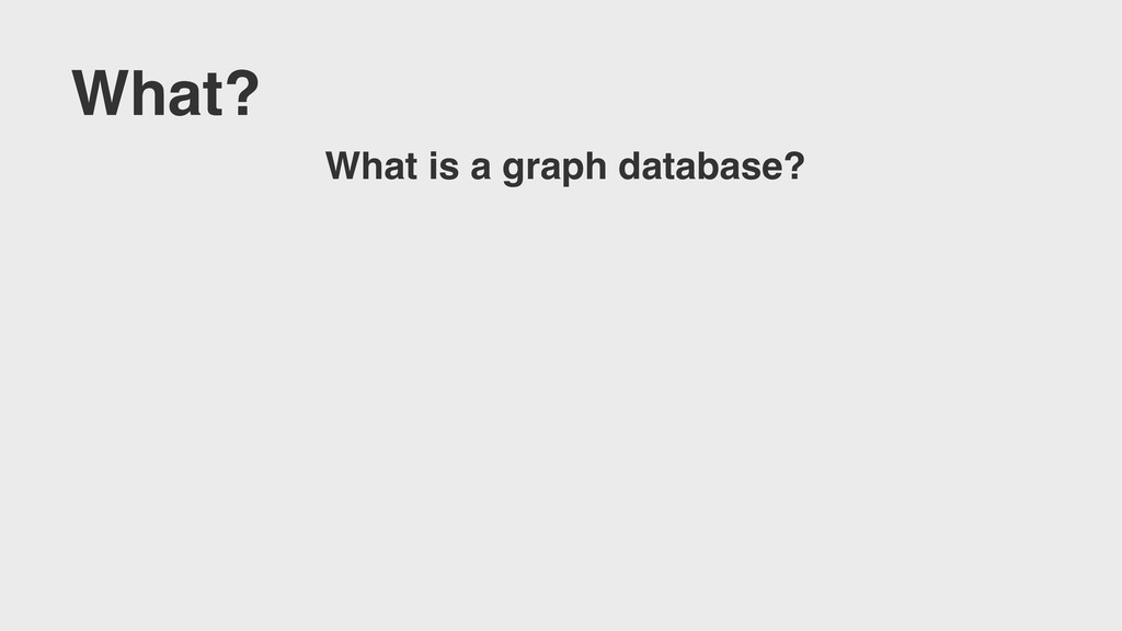 What? What is a graph database?