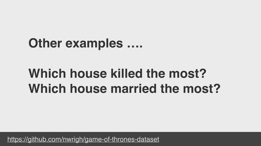 Other examples …. Which house killed the most? ...