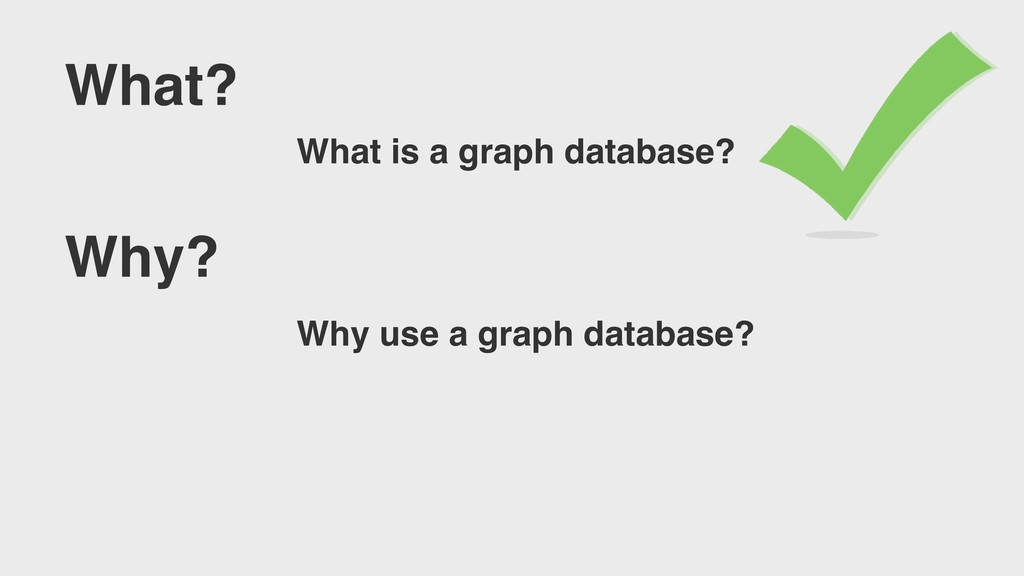 What? What is a graph database? Why? Why use a ...