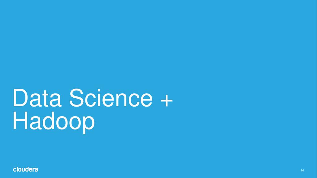 14 Data Science + Hadoop