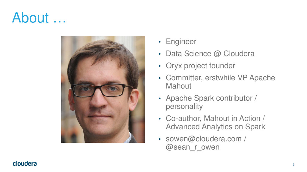 2 About … • Engineer • Data Science @ Cloudera ...