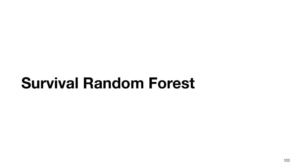Survival Random Forest 103