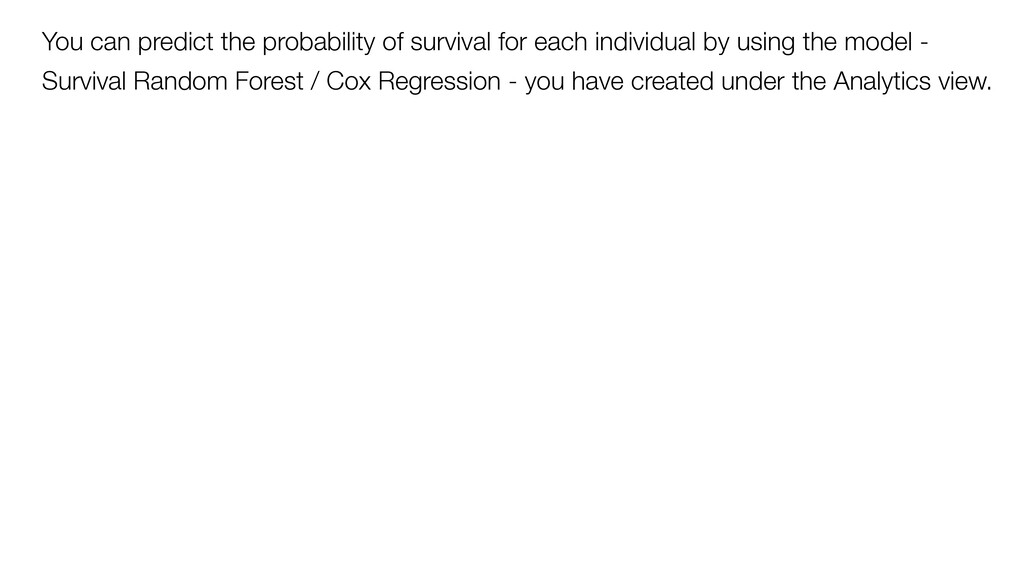 You can predict the probability of survival for...