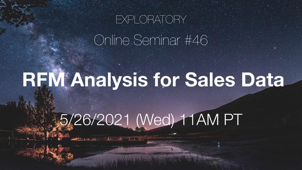EXPLORATORY Online Seminar #46 5/26/2021 (Wed) ...