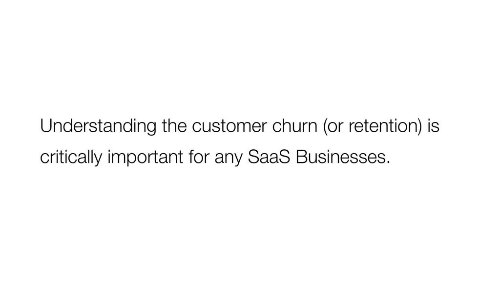 Understanding the customer churn (or retention)...