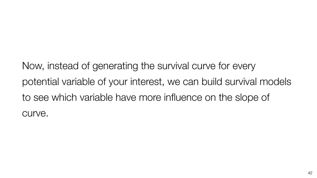 42 Now, instead of generating the survival curv...