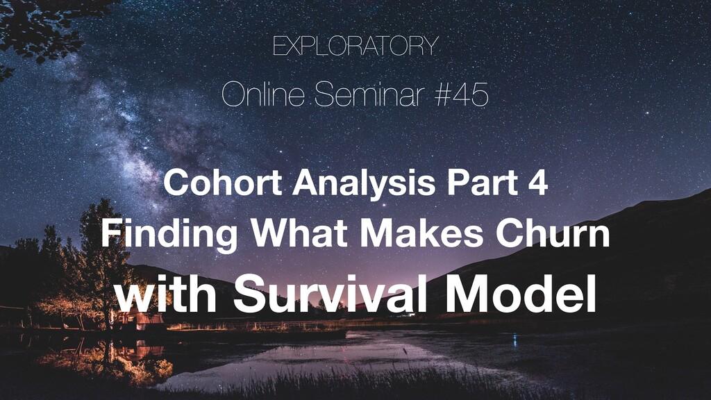 EXPLORATORY Online Seminar #45 Cohort Analysis ...