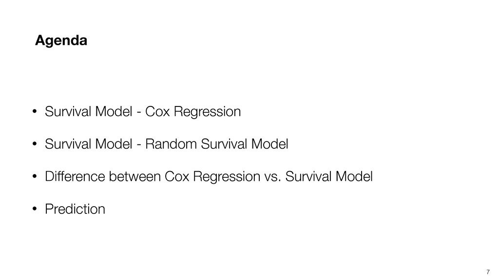 7 Agenda • Survival Model - Cox Regression • Su...