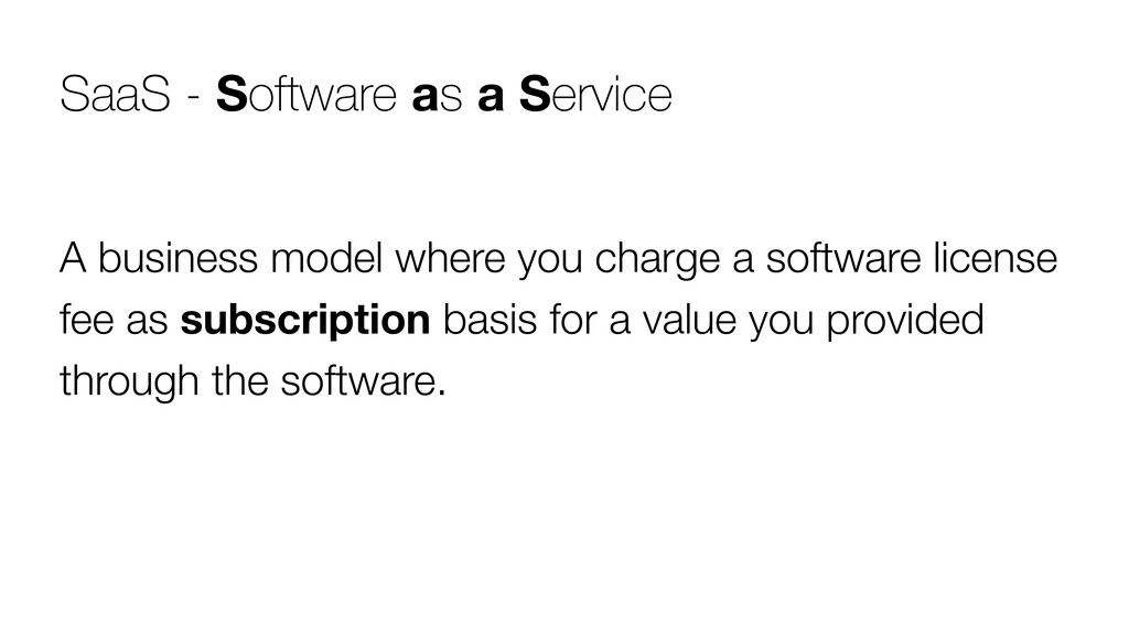 SaaS - Software as a Service A business model w...