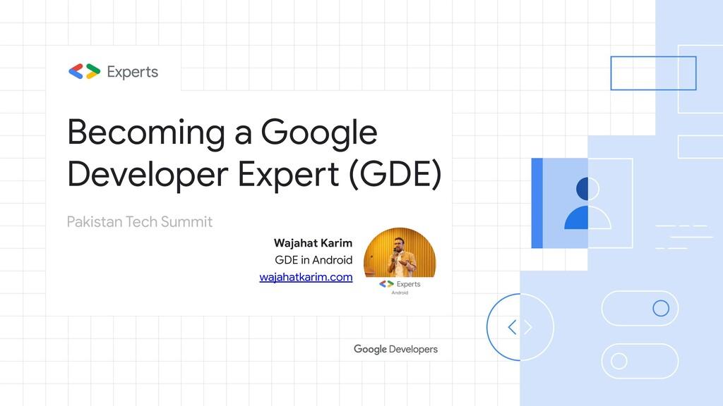 Becoming a Google Developer Expert (GDE) Wajaha...