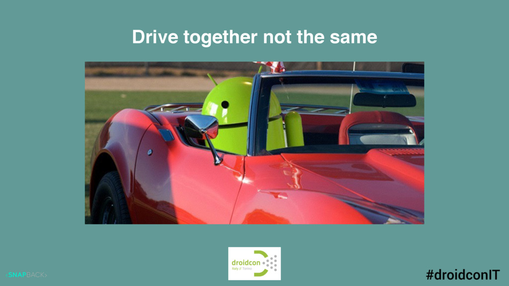 Drive together not the same