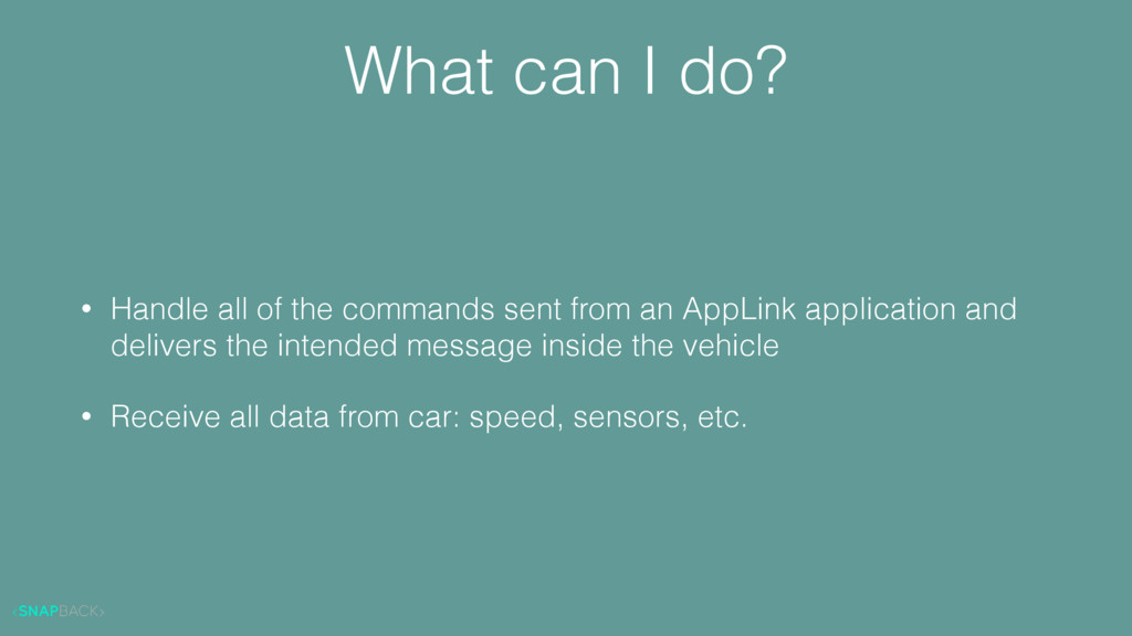 • Handle all of the commands sent from an AppLi...
