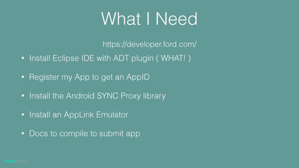 What I Need • Install Eclipse IDE with ADT plug...